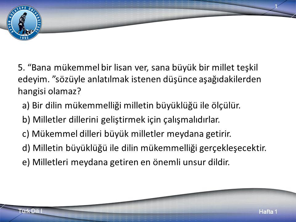 Türk Dili I Hafta 1 1 5. Bana mükemmel bir lisan ver, sana büyük bir millet teşkil edeyim.