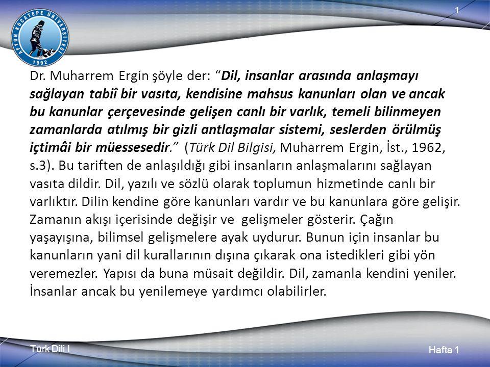 Türk Dili I Hafta 1 1 Hemen belirtelim ki, bir dildeki kelimelerin anlamını o toplumun insanları bilir.