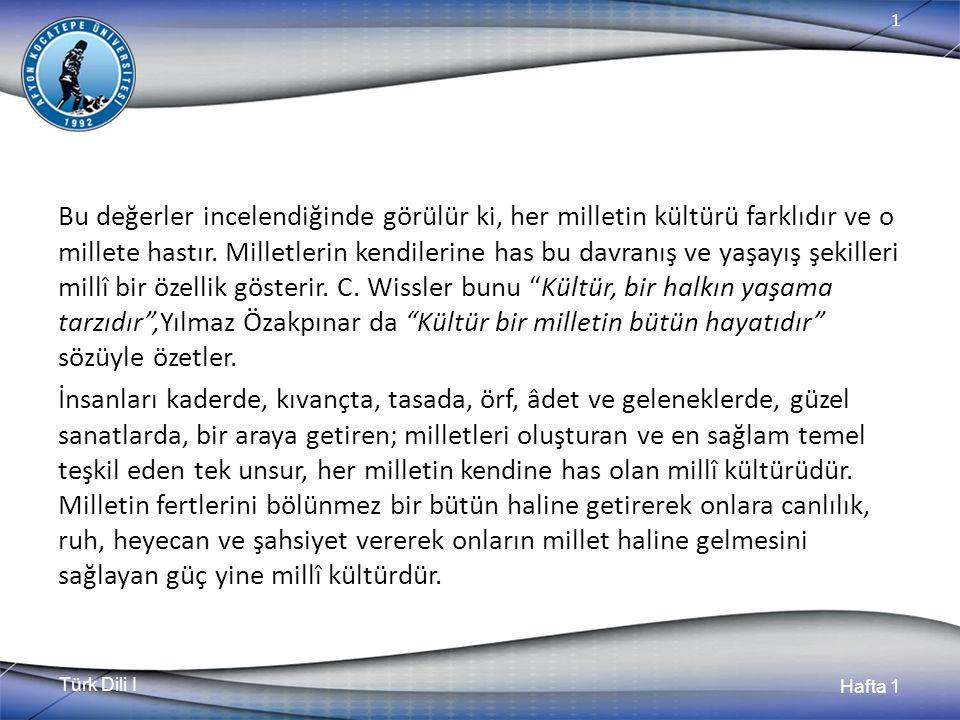 Türk Dili I Hafta 1 1 Bu değerler incelendiğinde görülür ki, her milletin kültürü farklıdır ve o millete hastır.
