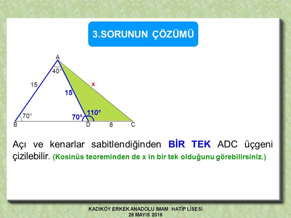 40° 70° 15 8 x A BDC ABC üçgeninde, m(BAD) = 40°, m(ABC) = 70° IABI = 15 cm, IDCI = 8 cm olduğuna göre, I AC I = x'in alabileceği kaç farklı değer vardır.