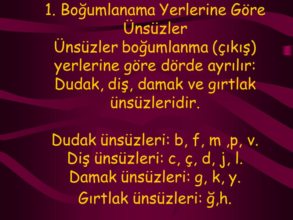 b. ÜNSÜZLER VE ÖZELLİKLERİ Dilimizde yirmi bir ünsüz vardır: b, c, ç, d, f, g, ğ, h, j, k, l, m, n, p, r, s, ş, t,v, y, z. Boğumlama noktaları, sürekl