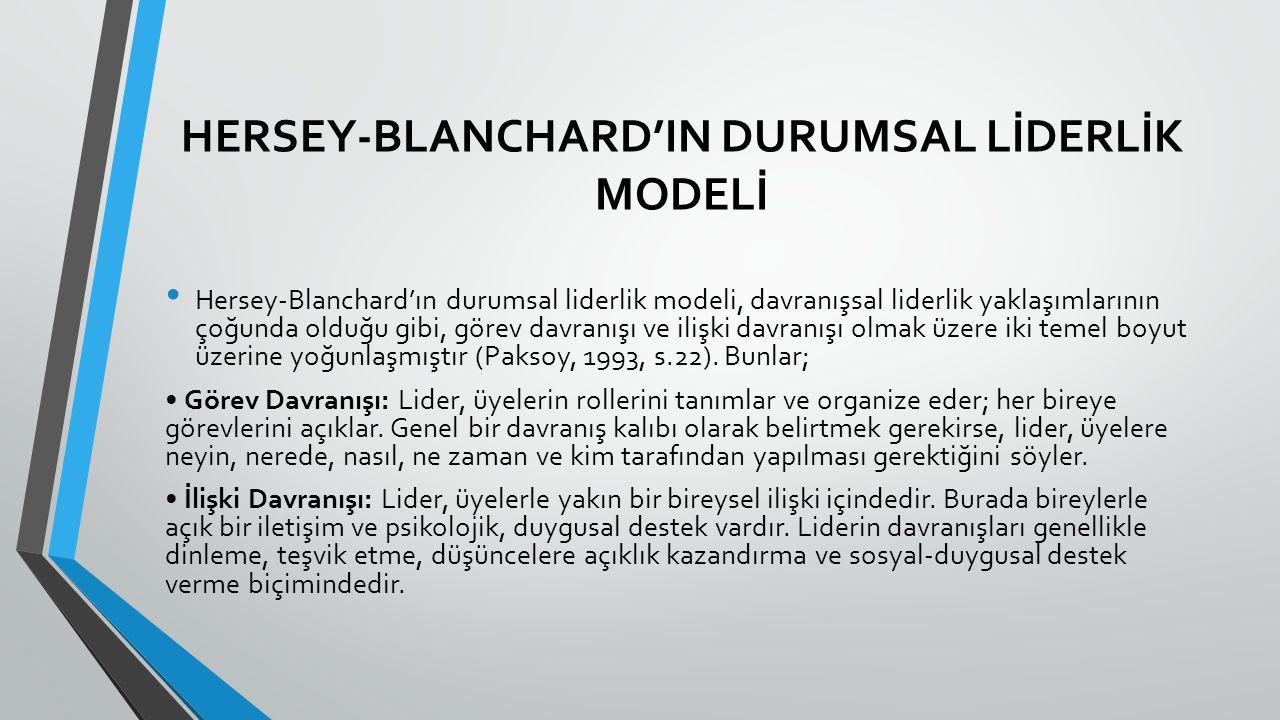 HERSEY-BLANCHARD'IN DURUMSAL LİDERLİK MODELİ Hersey-Blanchard'ın durumsal liderlik modeli, davranışsal liderlik yaklaşımlarının çoğunda olduğu gibi, görev davranışı ve ilişki davranışı olmak üzere iki temel boyut üzerine yoğunlaşmıştır (Paksoy, 1993, s.22).