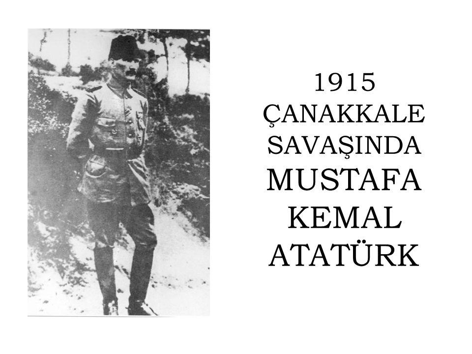 1915 ÇANAKKALE SAVAŞINDA MUSTAFA KEMAL ATATÜRK