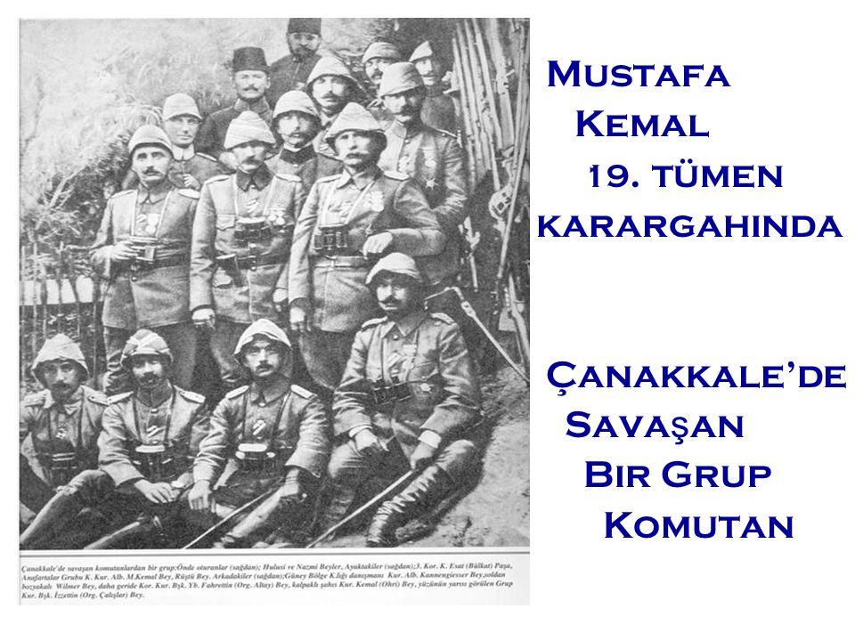 Mustafa Kemal 19. tümen karargahında Çanakkale'de Sava ş an Bir Grup Komutan