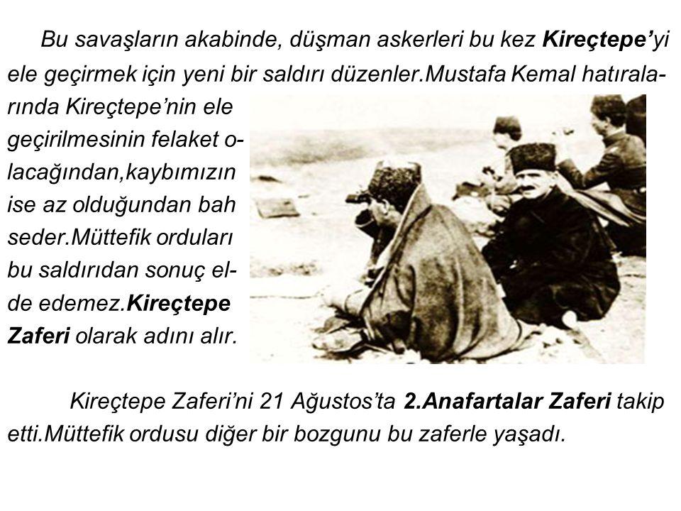 Bu savaşların akabinde, düşman askerleri bu kez Kireçtepe'yi ele geçirmek için yeni bir saldırı düzenler.Mustafa Kemal hatırala- rında Kireçtepe'nin ele geçirilmesinin felaket o- lacağından,kaybımızın ise az olduğundan bah seder.Müttefik orduları bu saldırıdan sonuç el- de edemez.Kireçtepe Zaferi olarak adını alır.