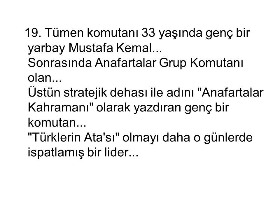 19. Tümen komutanı 33 yaşında genç bir yarbay Mustafa Kemal...