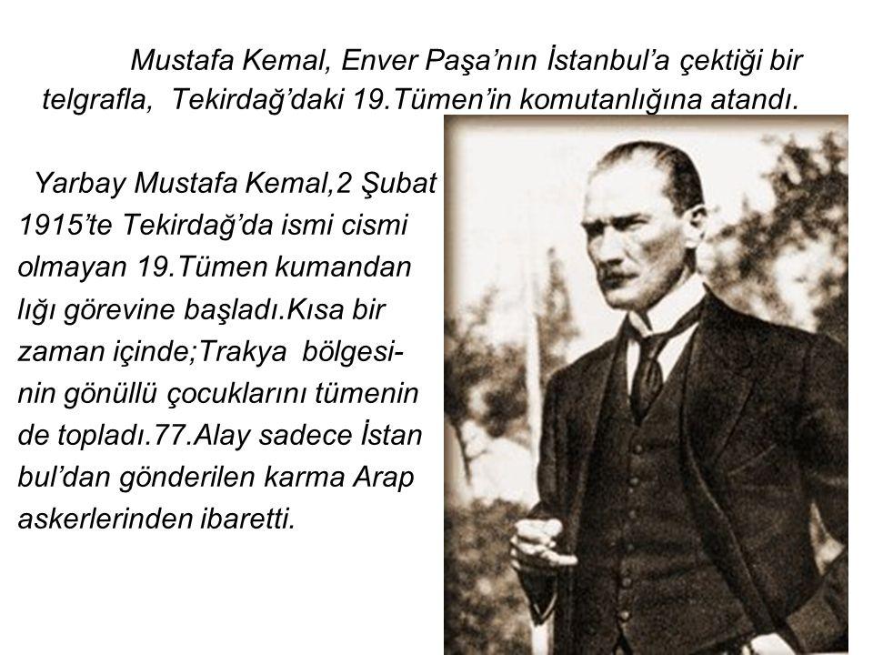 Mustafa Kemal, Enver Paşa'nın İstanbul'a çektiği bir telgrafla, Tekirdağ'daki 19.Tümen'in komutanlığına atandı.