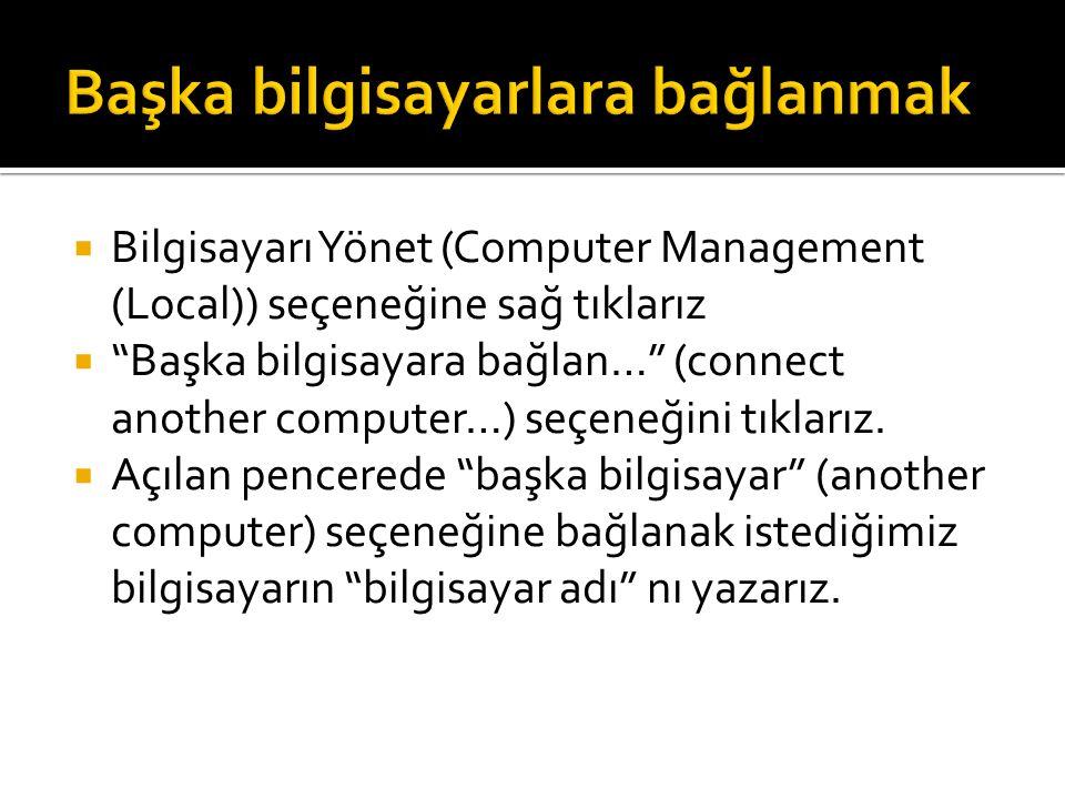  Bilgisayarı Yönet (Computer Management (Local)) seçeneğine sağ tıklarız  Başka bilgisayara bağlan… (connect another computer…) seçeneğini tıklarız.