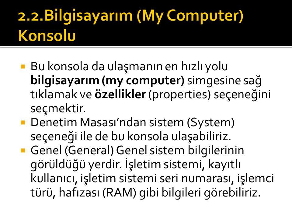  Bu konsola da ulaşmanın en hızlı yolu bilgisayarım (my computer) simgesine sağ tıklamak ve özellikler (properties) seçeneğini seçmektir.