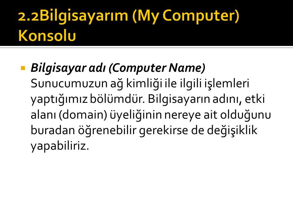  Bilgisayar adı (Computer Name) Sunucumuzun ağ kimliği ile ilgili işlemleri yaptığımız bölümdür.