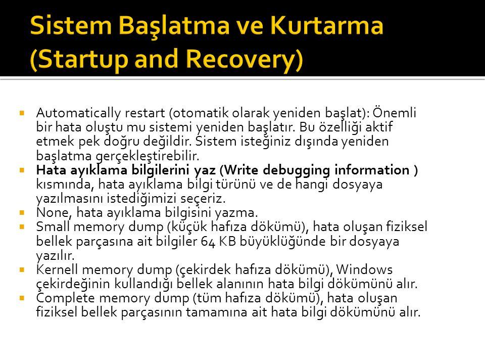  Automatically restart (otomatik olarak yeniden başlat): Önemli bir hata oluştu mu sistemi yeniden başlatır.