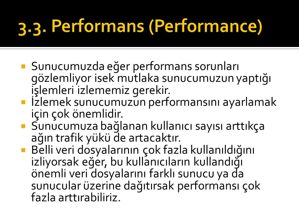  Sunucumuzda eğer performans sorunları gözlemliyor isek mutlaka sunucumuzun yaptığı işlemleri izlememiz gerekir.