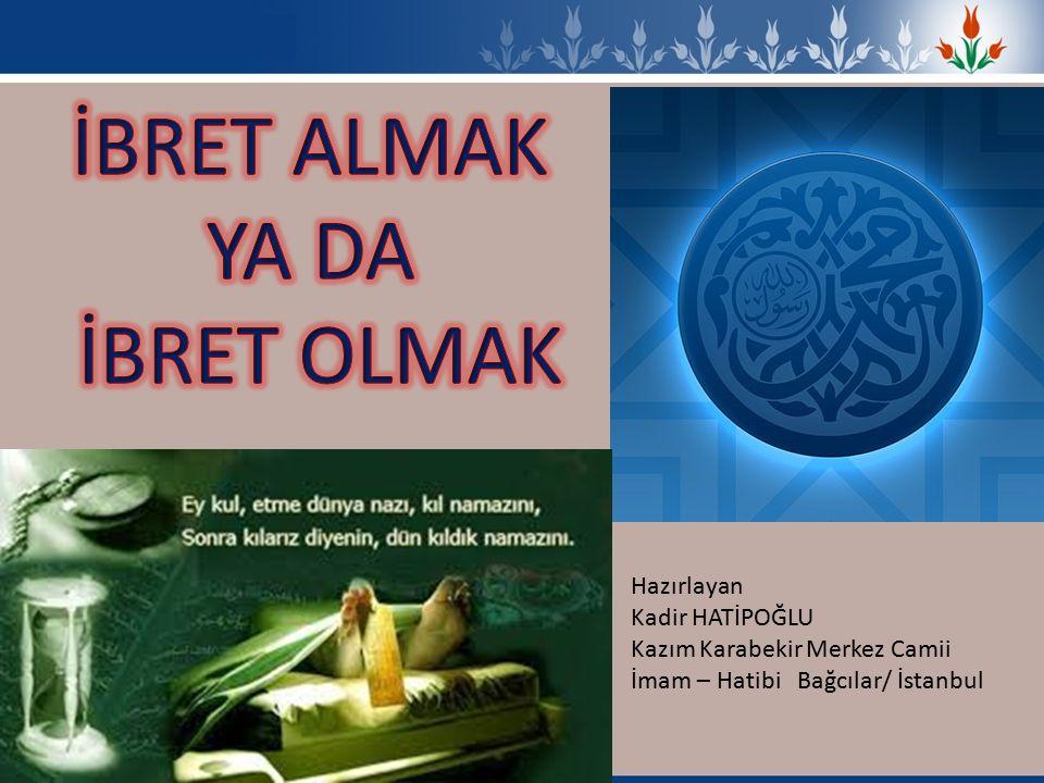Hazırlayan Kadir HATİPOĞLU Kazım Karabekir Merkez Camii İmam – Hatibi Bağcılar/ İstanbul