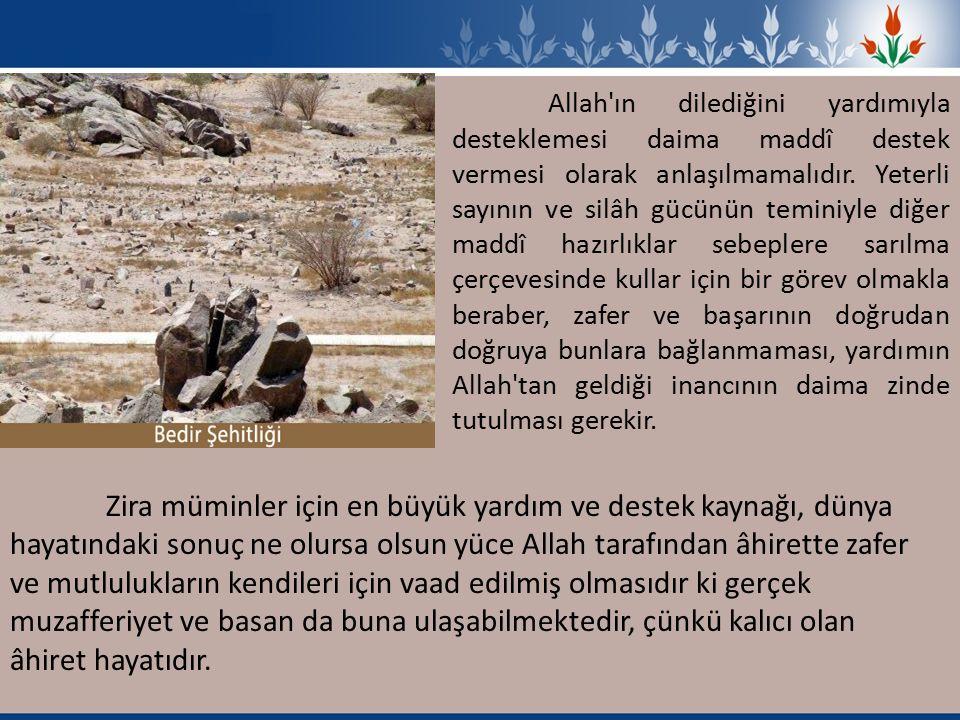 Allah ın dilediğini yardımıyla desteklemesi daima maddî destek vermesi olarak anlaşılmamalıdır.