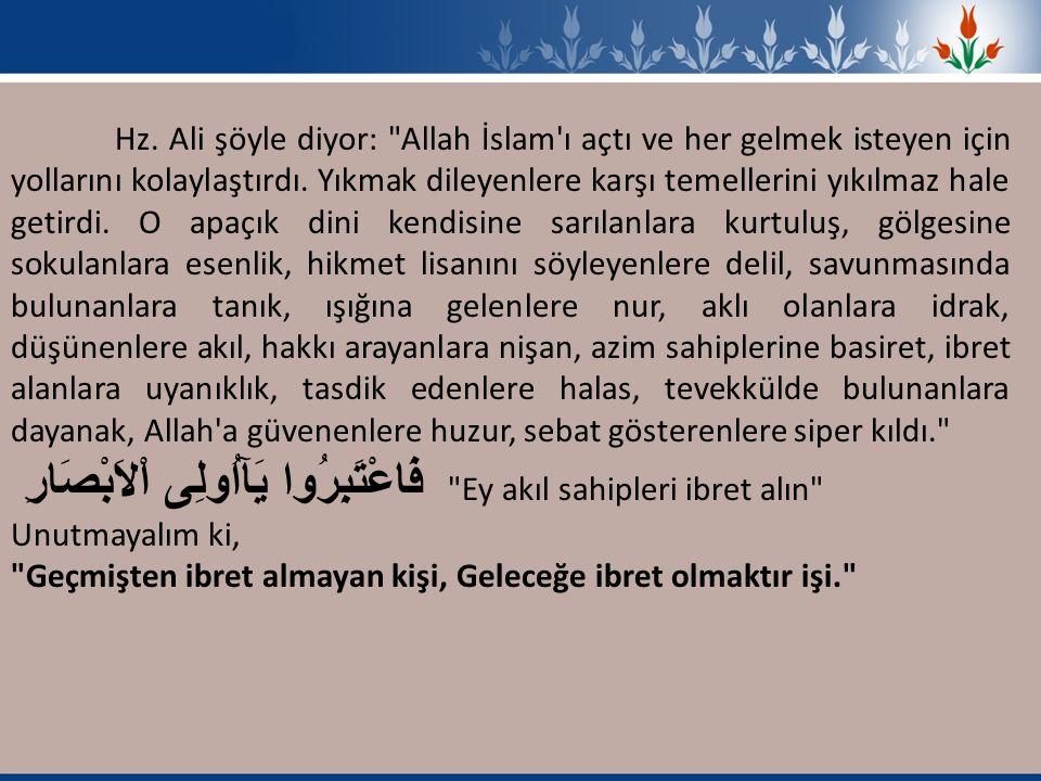 Hz. Ali şöyle diyor: Allah İslam ı açtı ve her gelmek isteyen için yollarını kolaylaştırdı.