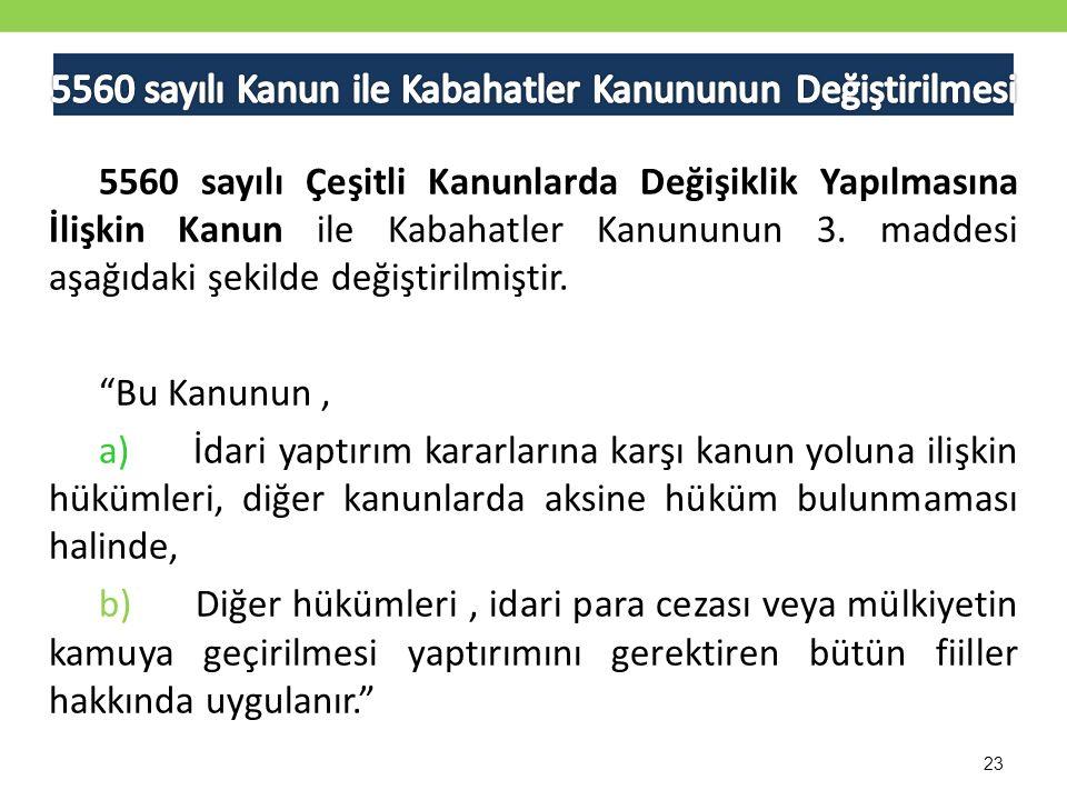 23 5560 sayılı Çeşitli Kanunlarda Değişiklik Yapılmasına İlişkin Kanun ile Kabahatler Kanununun 3.