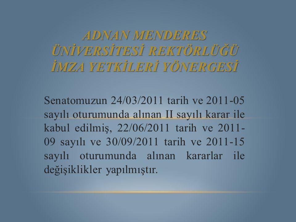 ADNAN MENDERES ÜNİVERSİTESİ REKTÖRLÜĞÜ İMZA YETKİLERİ YÖNERGESİ Senatomuzun 24/03/2011 tarih ve 2011-05 sayılı oturumunda alınan II sayılı karar ile k
