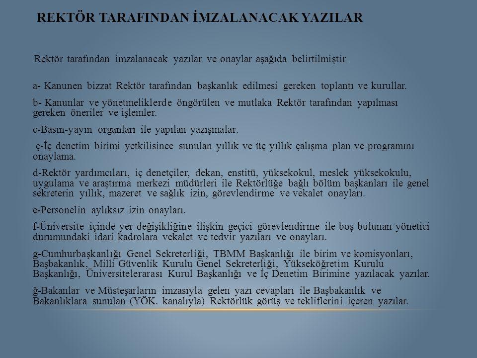 REKTÖR TARAFINDAN İMZALANACAK YAZILAR Rektör tarafından imzalanacak yazılar ve onaylar aşağıda belirtilmiştir : a- Kanunen bizzat Rektör tarafından ba