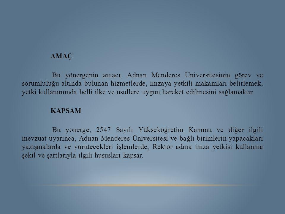 AMAÇ Bu yönergenin amacı, Adnan Menderes Üniversitesinin görev ve sorumluluğu altında bulunan hizmetlerde, imzaya yetkili makamları belirlemek, yetki
