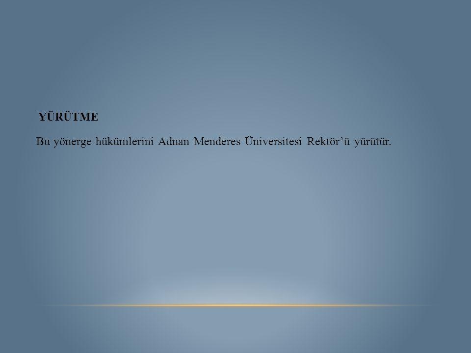 YÜRÜTME Bu yönerge hükümlerini Adnan Menderes Üniversitesi Rektör'ü yürütür.