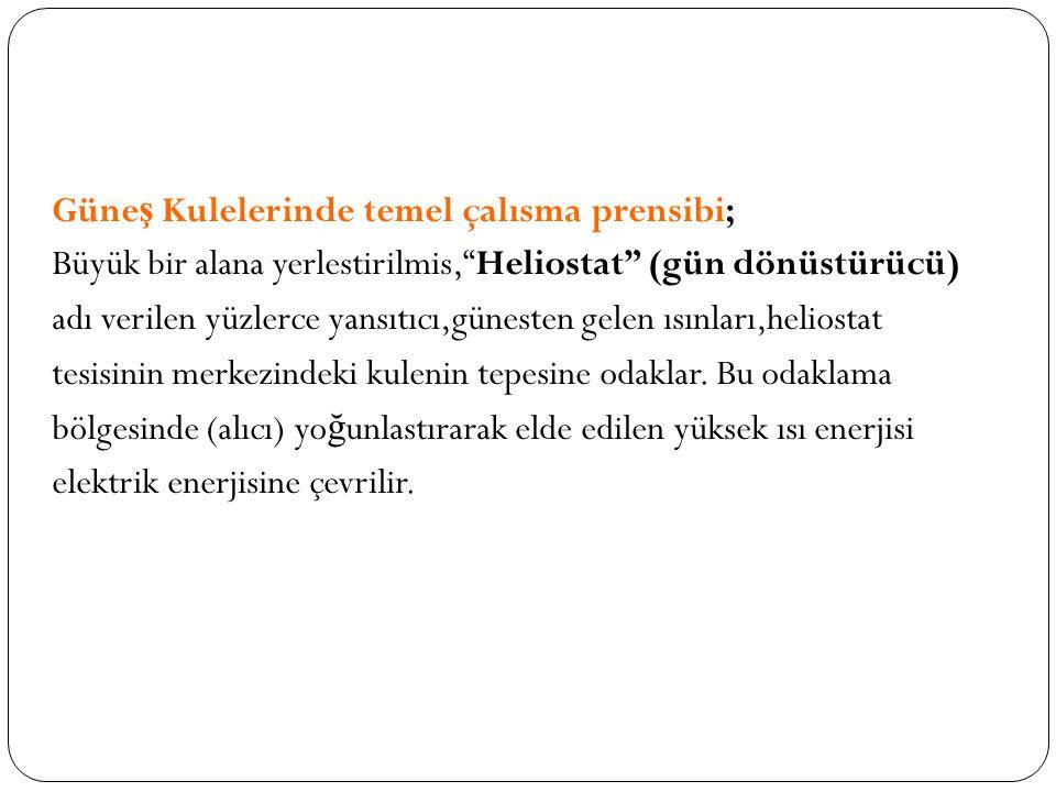 Güne ş Kulelerinde temel çalısma prensibi; Büyük bir alana yerlestirilmis, Heliostat (gün dönüstürücü) adı verilen yüzlerce yansıtıcı,günesten gelen ısınları,heliostat tesisinin merkezindeki kulenin tepesine odaklar.