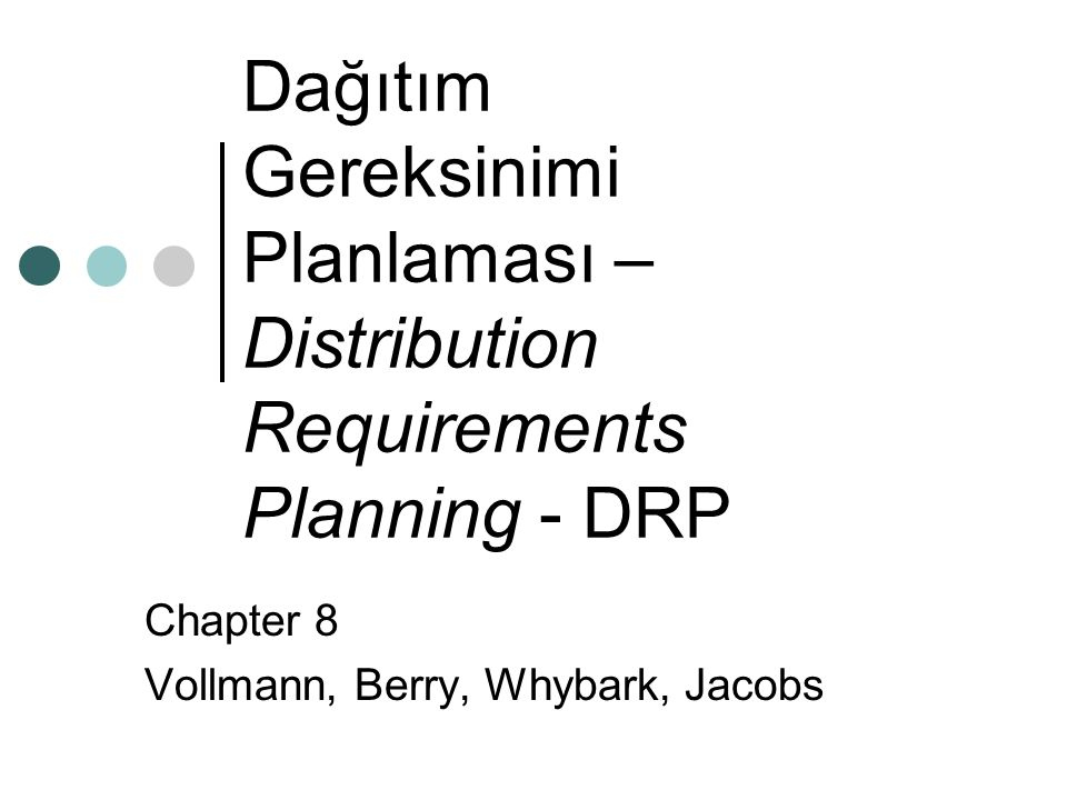 Dağıtım Gereksinimi Planlaması – Distribution Requirements Planning - DRP Chapter 8 Vollmann, Berry, Whybark, Jacobs