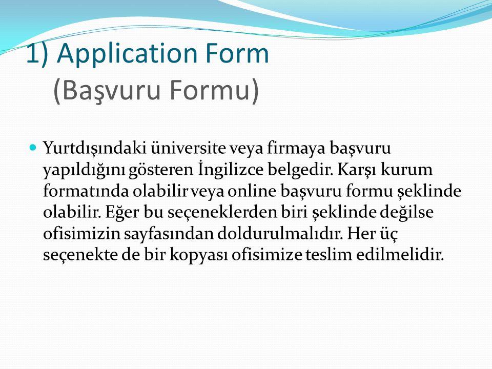 1) Application Form (Başvuru Formu) Yurtdışındaki üniversite veya firmaya başvuru yapıldığını gösteren İngilizce belgedir.