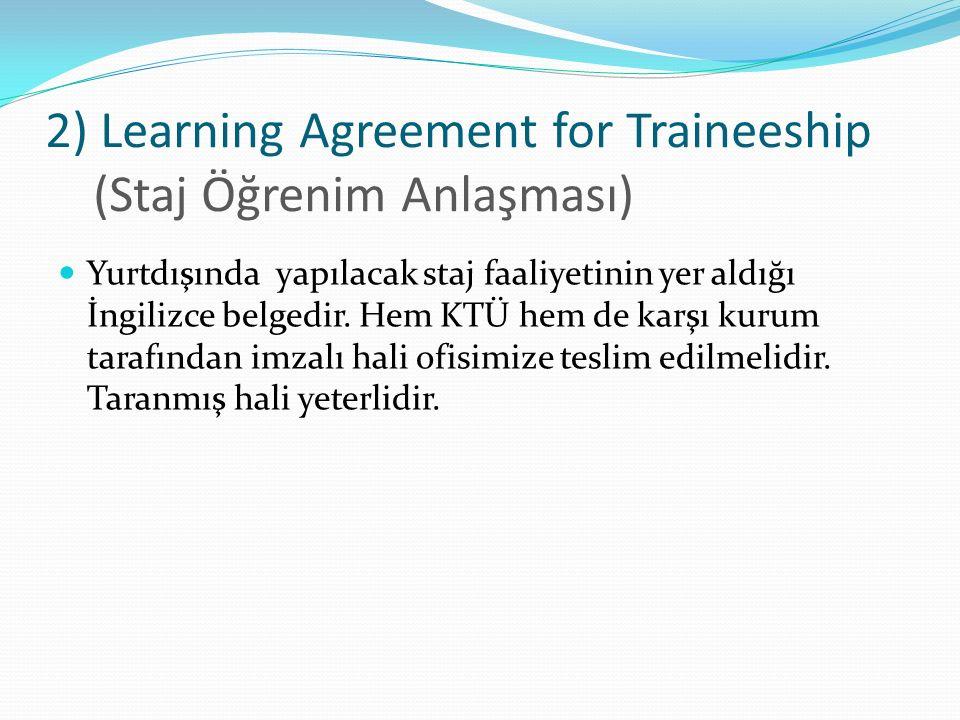 2) Learning Agreement for Traineeship (Staj Öğrenim Anlaşması) Yurtdışında yapılacak staj faaliyetinin yer aldığı İngilizce belgedir.