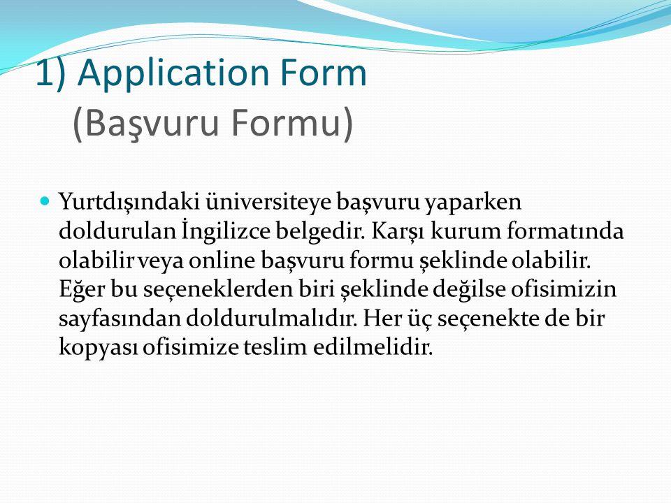 1) Application Form (Başvuru Formu) Yurtdışındaki üniversiteye başvuru yaparken doldurulan İngilizce belgedir.
