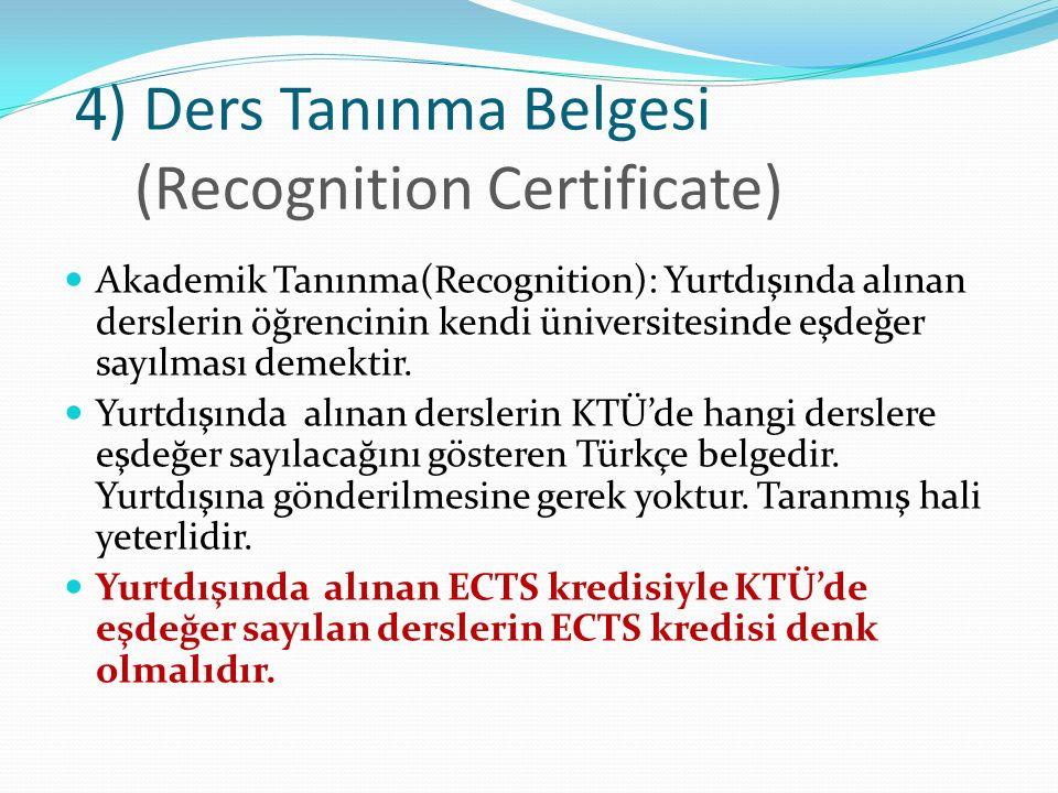4) Ders Tanınma Belgesi (Recognition Certificate) Akademik Tanınma(Recognition): Yurtdışında alınan derslerin öğrencinin kendi üniversitesinde eşdeğer sayılması demektir.