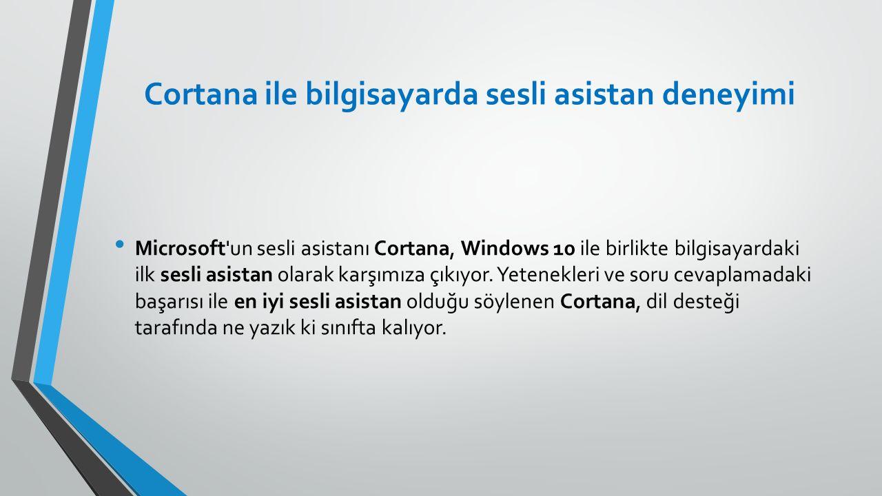Cortana ile bilgisayarda sesli asistan deneyimi Microsoft'un sesli asistanı Cortana, Windows 10 ile birlikte bilgisayardaki ilk sesli asistan olarak k