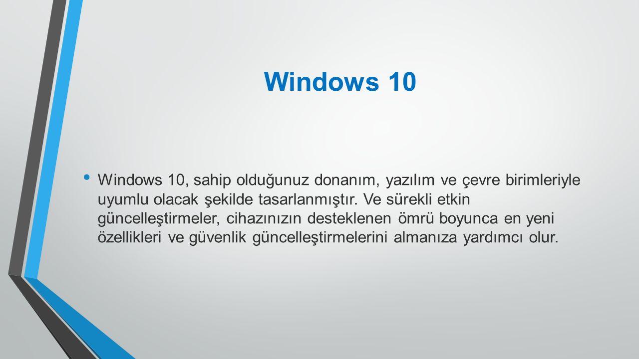 Windows 10 Windows 10, sahip olduğunuz donanım, yazılım ve çevre birimleriyle uyumlu olacak şekilde tasarlanmıştır. Ve sürekli etkin güncelleştirmeler