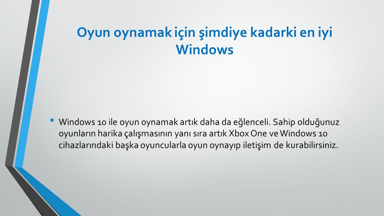 Oyun oynamak için şimdiye kadarki en iyi Windows Windows 10 ile oyun oynamak artık daha da eğlenceli. Sahip olduğunuz oyunların harika çalışmasının ya