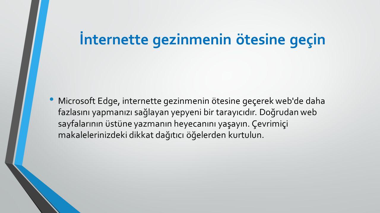 İnternette gezinmenin ötesine geçin Microsoft Edge, internette gezinmenin ötesine geçerek web de daha fazlasını yapmanızı sağlayan yepyeni bir tarayıcıdır.