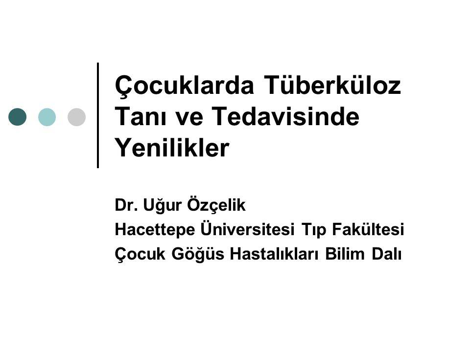 Çocuklarda Tüberküloz Tanı ve Tedavisinde Yenilikler Dr. Uğur Özçelik Hacettepe Üniversitesi Tıp Fakültesi Çocuk Göğüs Hastalıkları Bilim Dalı