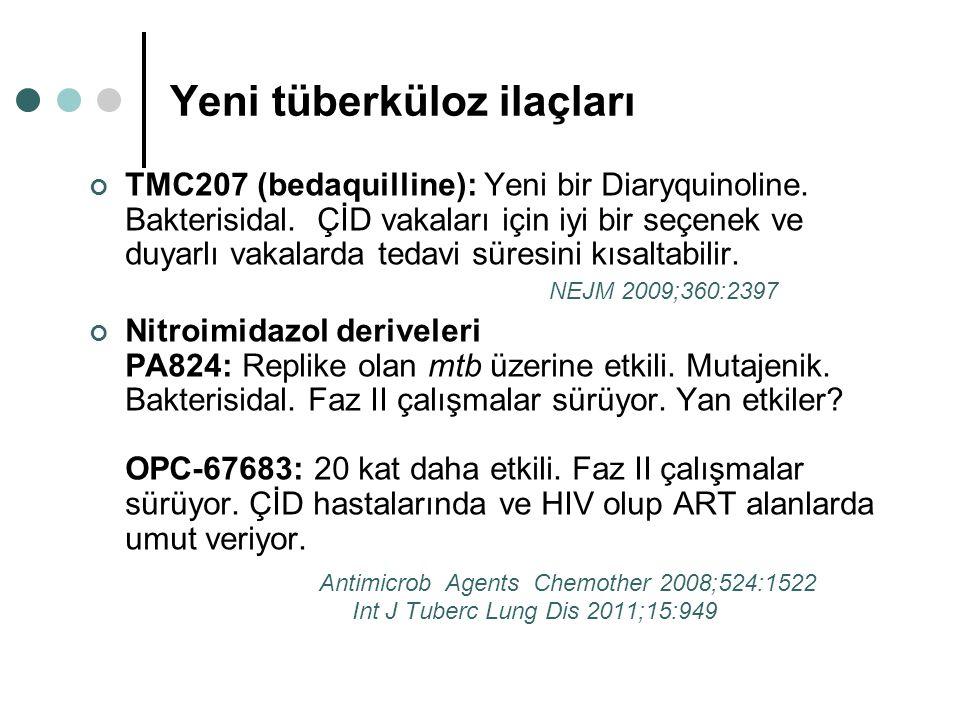 Yeni tüberküloz ilaçları TMC207 (bedaquilline): Yeni bir Diaryquinoline. Bakterisidal. ÇİD vakaları için iyi bir seçenek ve duyarlı vakalarda tedavi s
