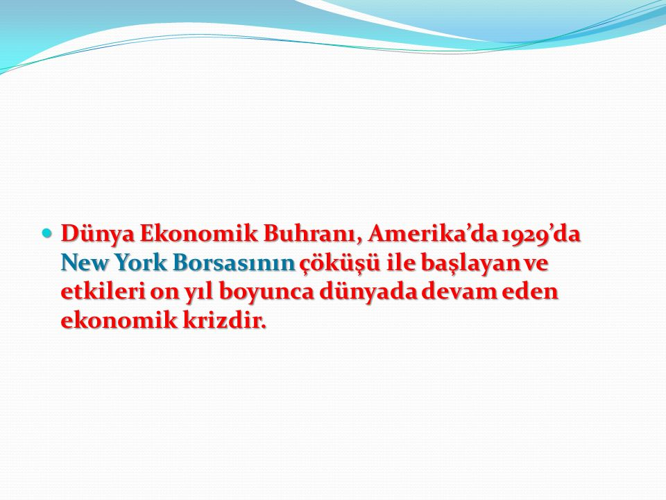 Dünya Ekonomik Buhranı, Amerika'da 1929'da New York Borsasının çöküşü ile başlayan ve etkileri on yıl boyunca dünyada devam eden ekonomik krizdir.