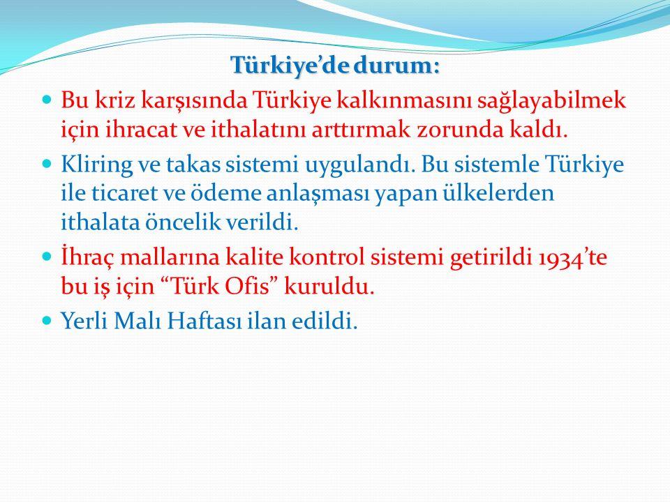 Türkiye'de durum: Bu kriz karşısında Türkiye kalkınmasını sağlayabilmek için ihracat ve ithalatını arttırmak zorunda kaldı.