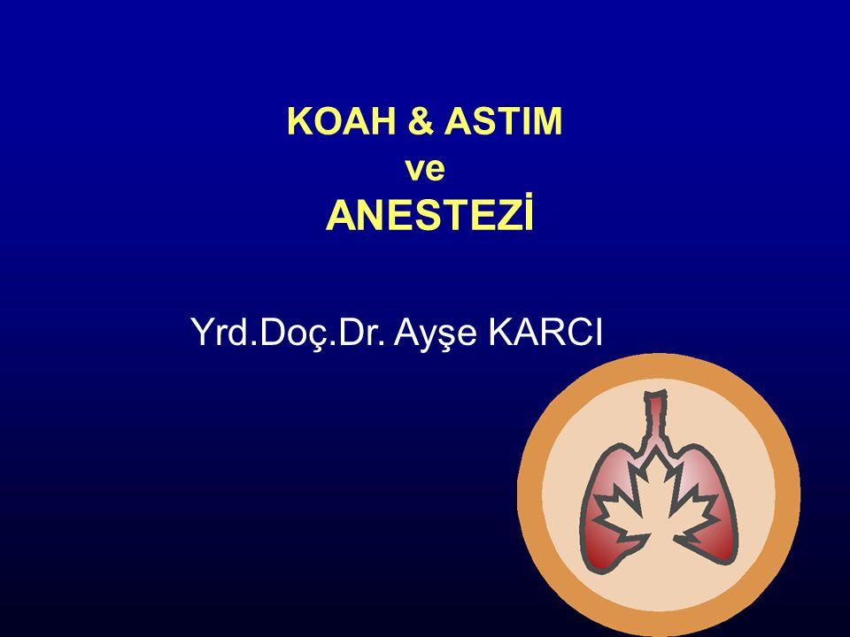 KOAH & ASTIM ve ANESTEZİ Yrd.Doç.Dr. Ayşe KARCI