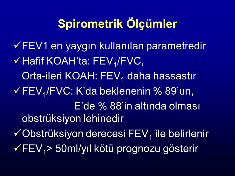 Spirometrik Ölçümler FEV1 en yaygın kullanılan parametredir Hafif KOAH'ta: FEV 1 /FVC, Orta-ileri KOAH: FEV 1 daha hassastır FEV 1 /FVC: K'da beklenen