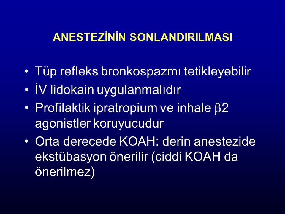 ANESTEZİNİN SONLANDIRILMASI Tüp refleks bronkospazmı tetikleyebilir İV lidokain uygulanmalıdır Profilaktik ipratropium ve inhale  2 agonistler koruyu