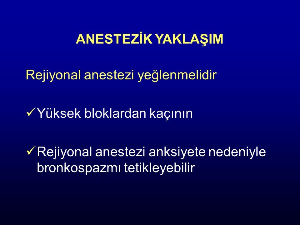 ANESTEZİK YAKLAŞIM Rejiyonal anestezi yeğlenmelidir Yüksek bloklardan kaçının Rejiyonal anestezi anksiyete nedeniyle bronkospazmı tetikleyebilir