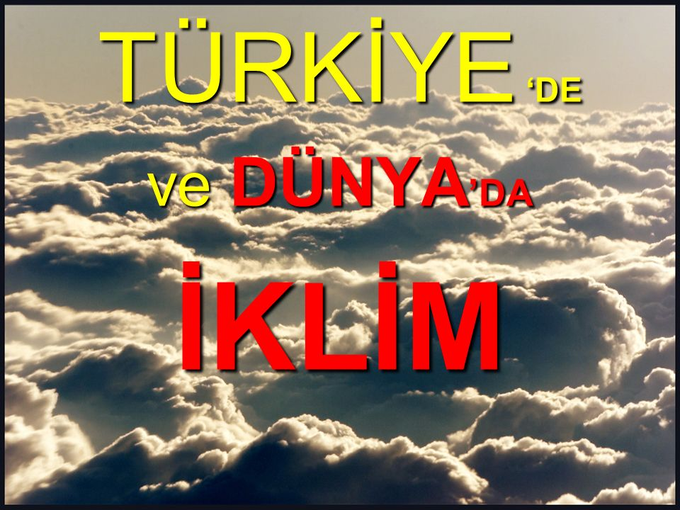 Enlem etkisi ile; - Ekvator civarı çok sıcak, - Kutuplar civarı çok soğuk, - Türkiye'de güney kesimler sıcak, - Kuzey kesimler soğuk olur.
