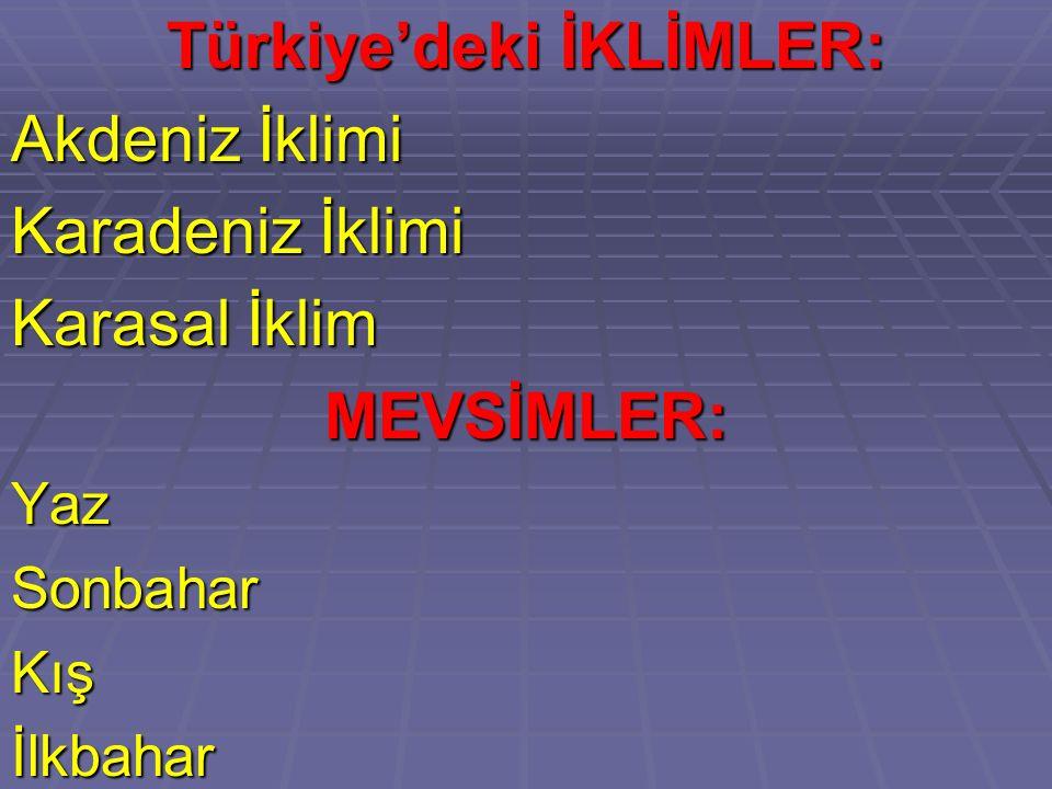 Türkiye'deki İKLİMLER: Akdeniz İklimi Karadeniz İklimi Karasal İklim MEVSİMLER:YazSonbaharKışİlkbahar
