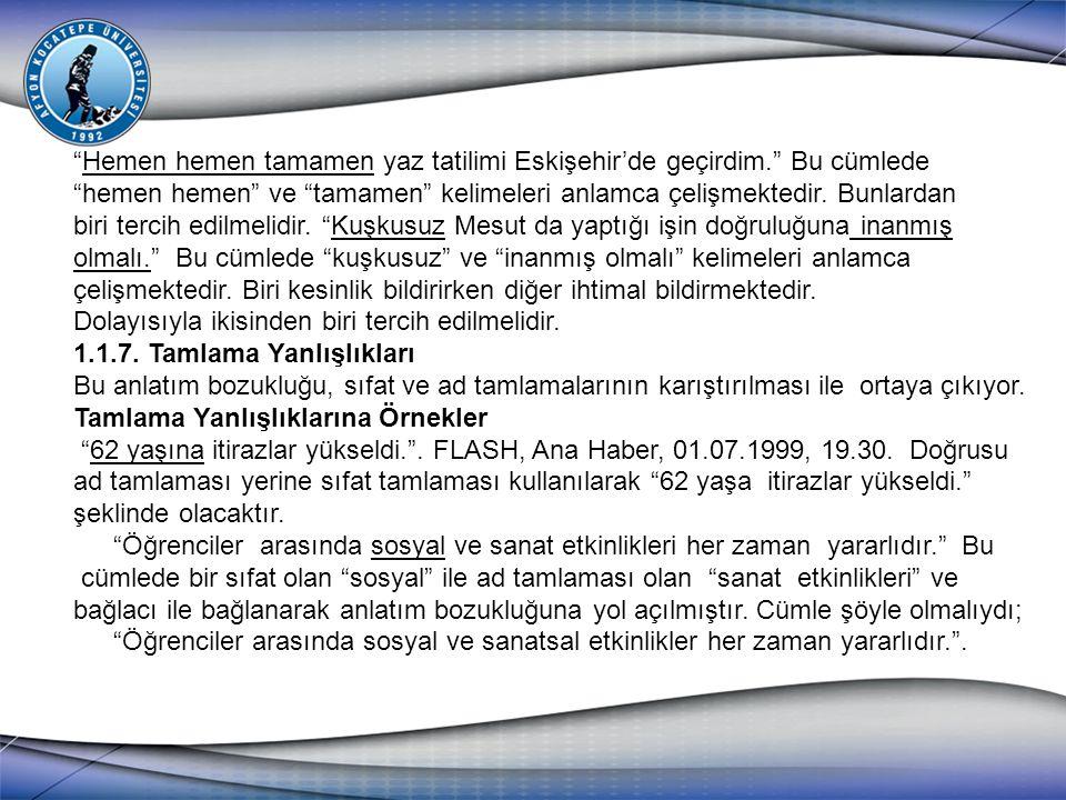 """""""Hemen hemen tamamen yaz tatilimi Eskişehir'de geçirdim."""" Bu cümlede """"hemen hemen"""" ve """"tamamen"""" kelimeleri anlamca çelişmektedir. Bunlardan biri terci"""