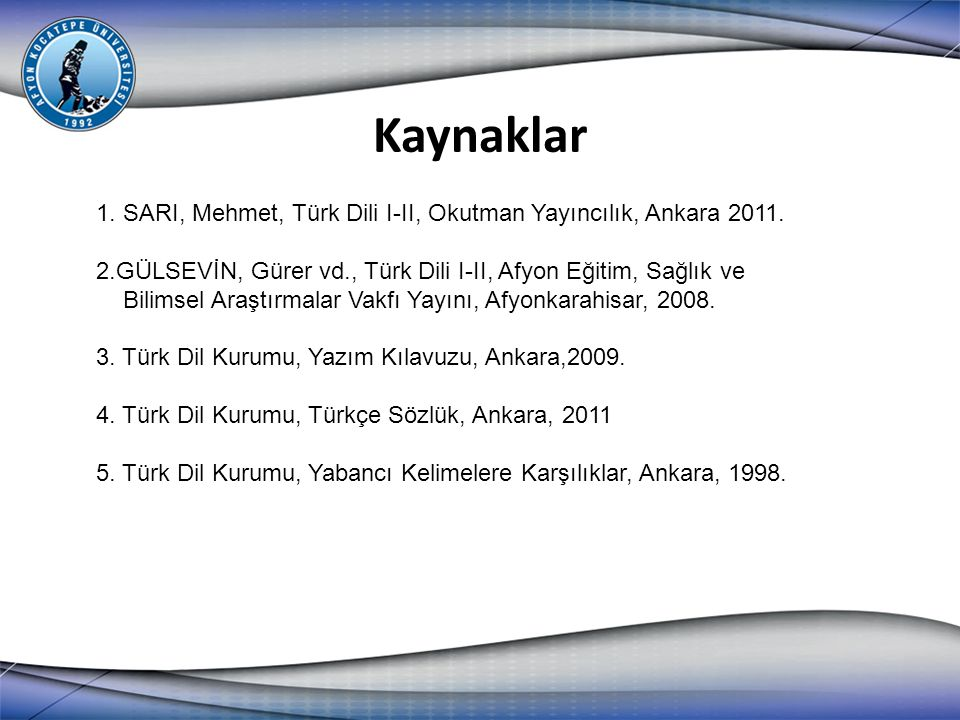 1. SARI, Mehmet, Türk Dili I-II, Okutman Yayıncılık, Ankara 2011. 2.GÜLSEVİN, Gürer vd., Türk Dili I-II, Afyon Eğitim, Sağlık ve Bilimsel Araştırmalar