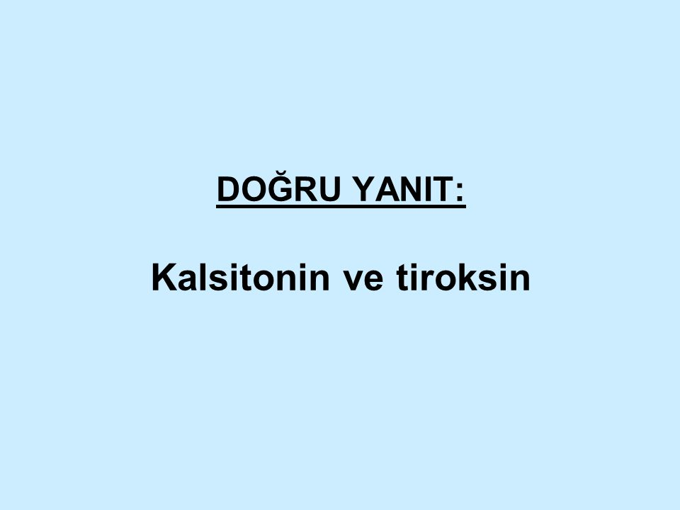 DOĞRU YANIT: Kalsitonin ve tiroksin