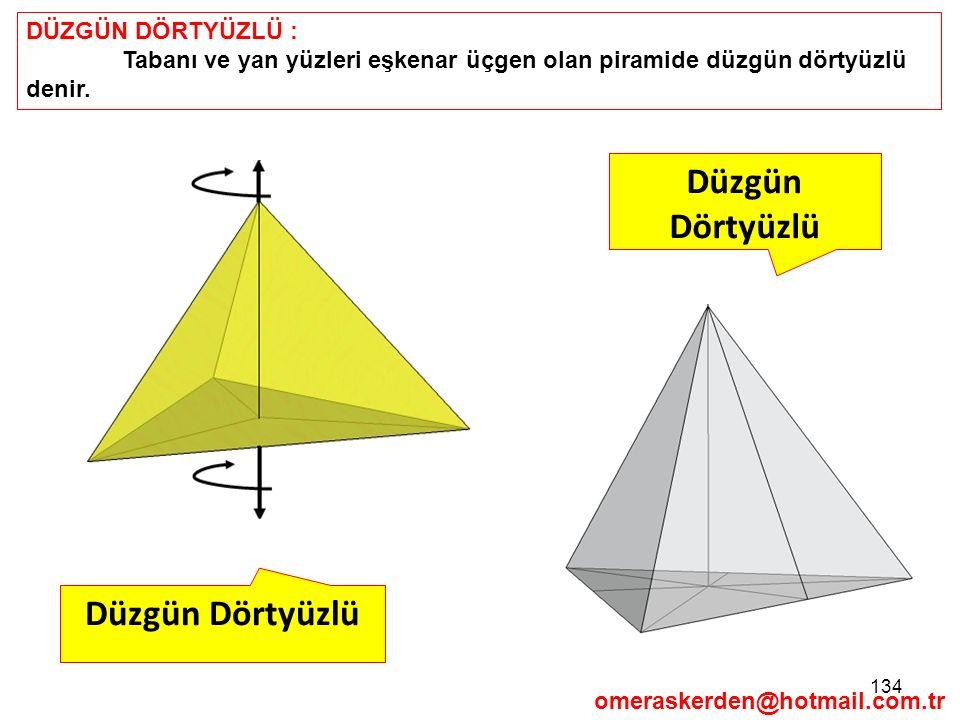 134 DÜZGÜN DÖRTYÜZLÜ : Tabanı ve yan yüzleri eşkenar üçgen olan piramide düzgün dörtyüzlü denir. omeraskerden@hotmail.com.tr Düzgün Dörtyüzlü