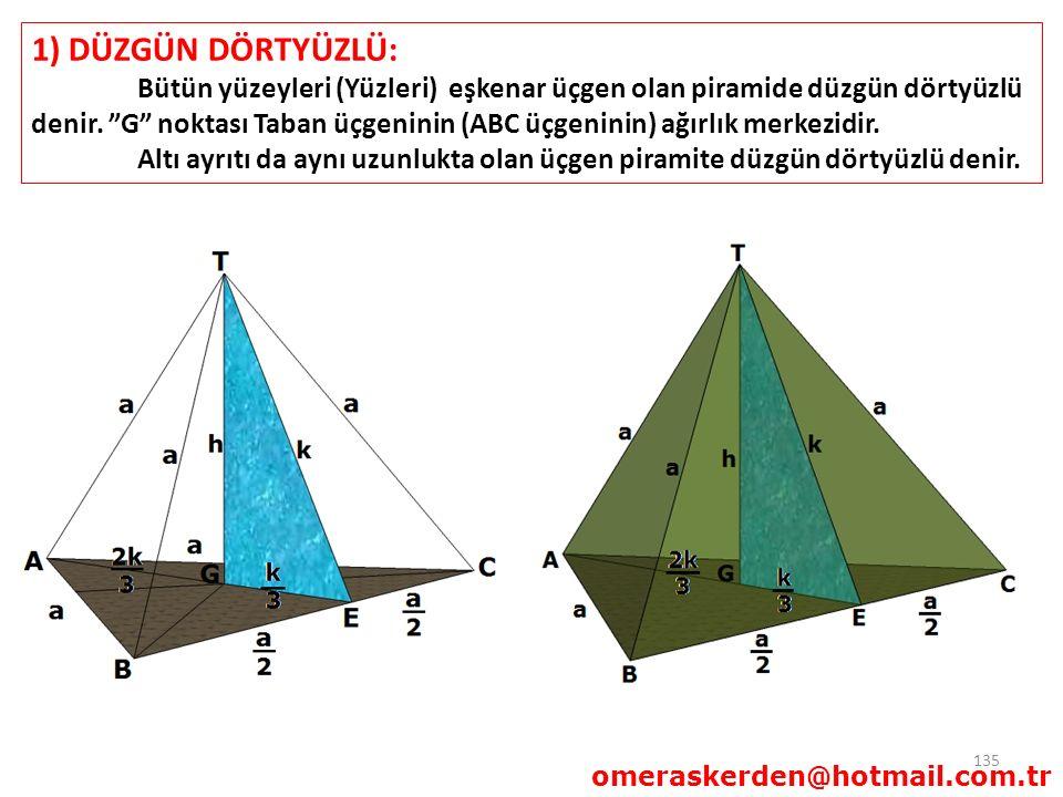 """135 1) DÜZGÜN DÖRTYÜZLÜ: Bütün yüzeyleri (Yüzleri) eşkenar üçgen olan piramide düzgün dörtyüzlü denir. """"G"""" noktası Taban üçgeninin (ABC üçgeninin) ağı"""
