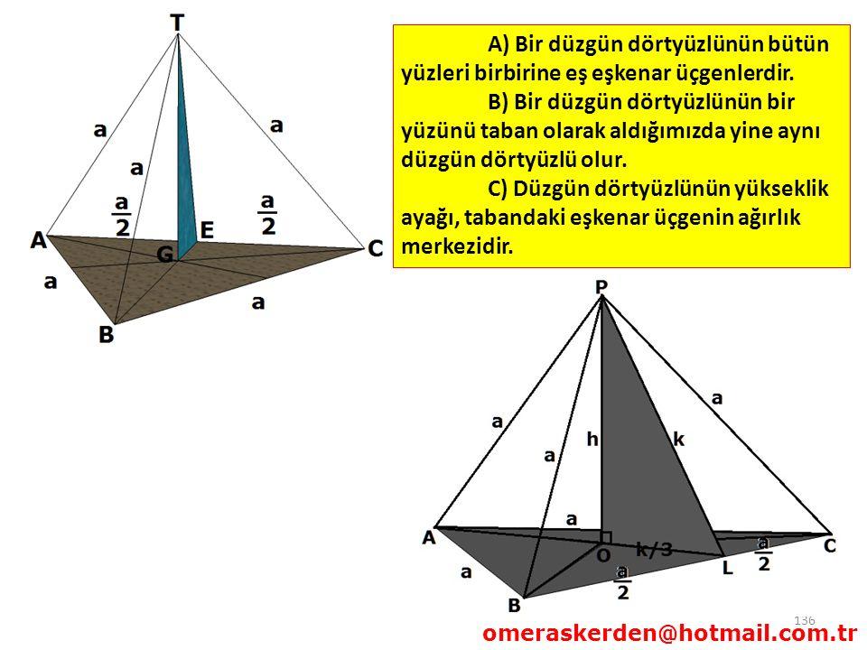 136 omeraskerden@hotmail.com.tr A) Bir düzgün dörtyüzlünün bütün yüzleri birbirine eş eşkenar üçgenlerdir. B) Bir düzgün dörtyüzlünün bir yüzünü taban